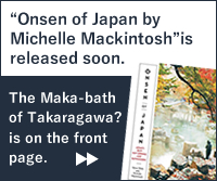 """Onsen of Japan by Michelle Mackintosh""is released soon.  The Maka-bath of Takaragawa  is on the front page."